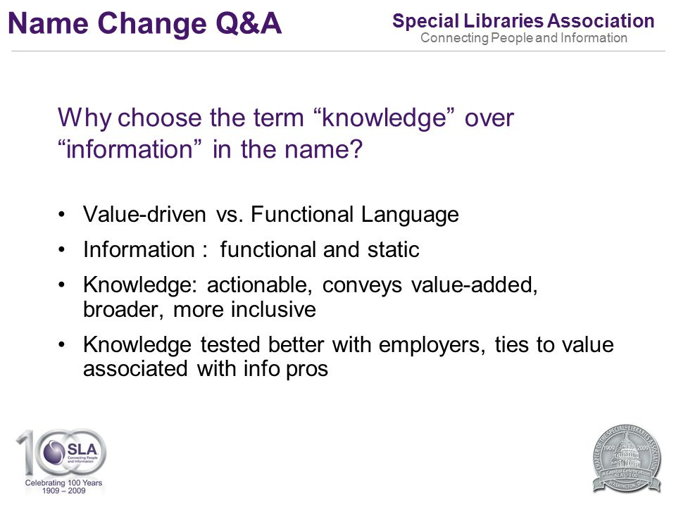 Special Libraries Association Connecting People and Information Why choose the term knowledge over information in the name.