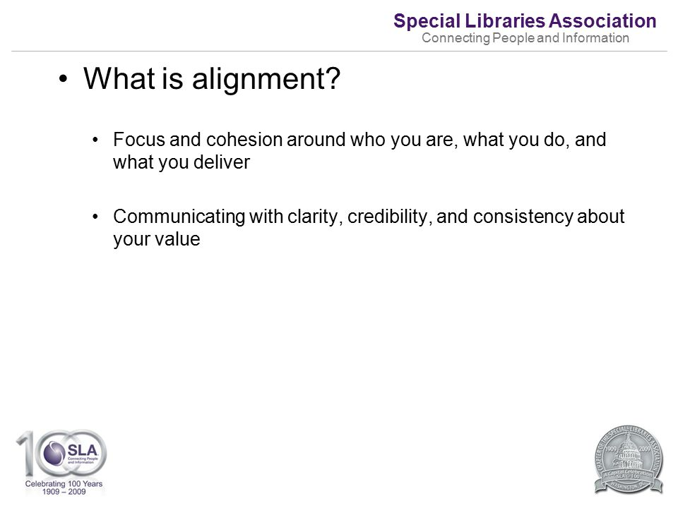 Special Libraries Association Connecting People and Information What is alignment.
