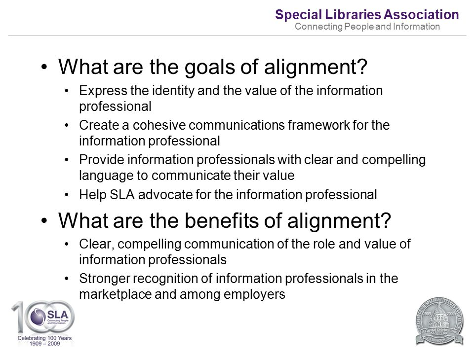 Special Libraries Association Connecting People and Information What are the goals of alignment.