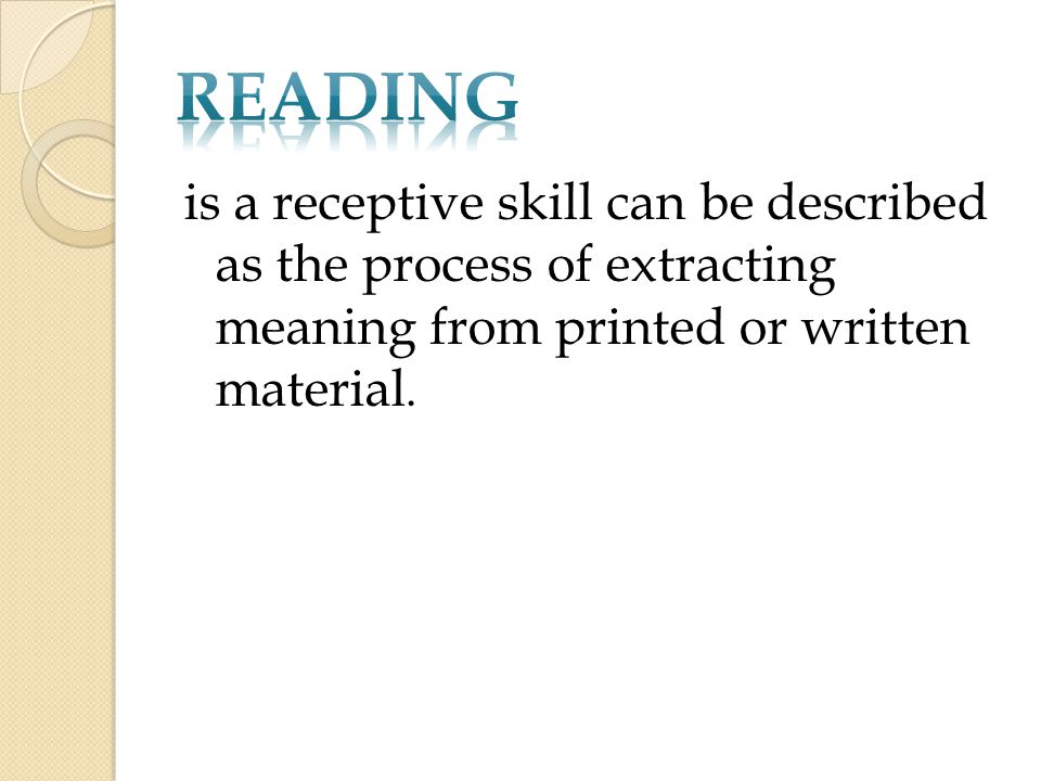is a receptive skill can be described as the process of extracting meaning from printed or written material.