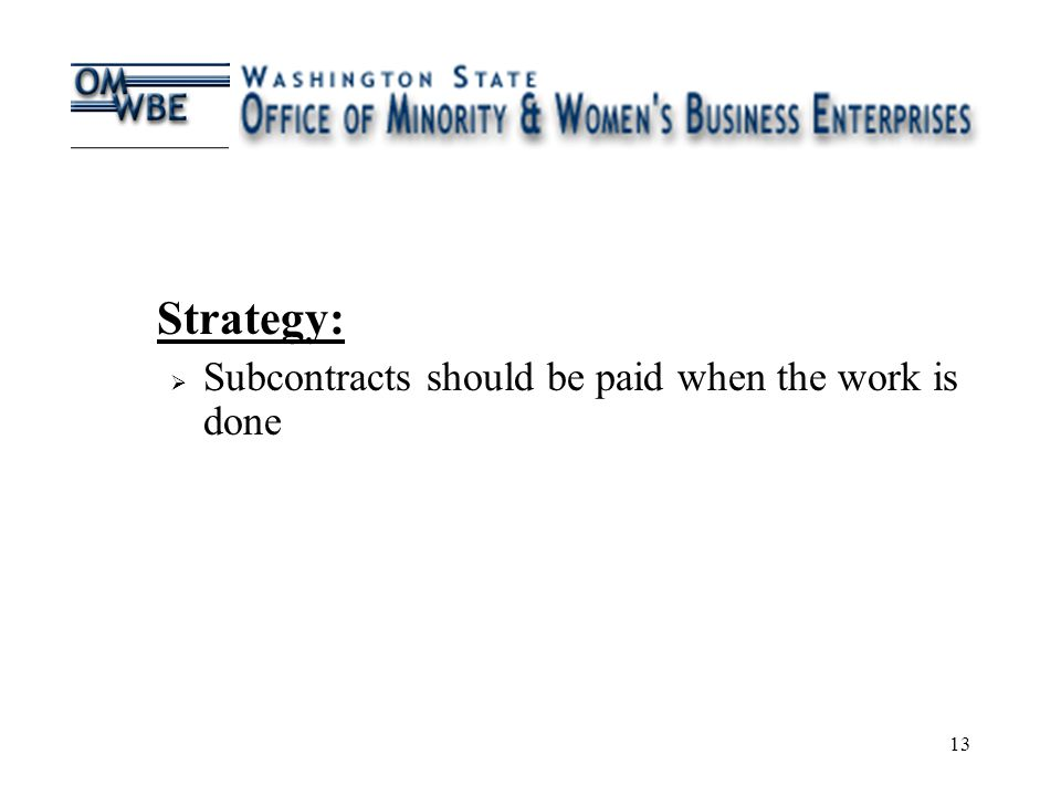 13 Strategy:  Subcontracts should be paid when the work is done
