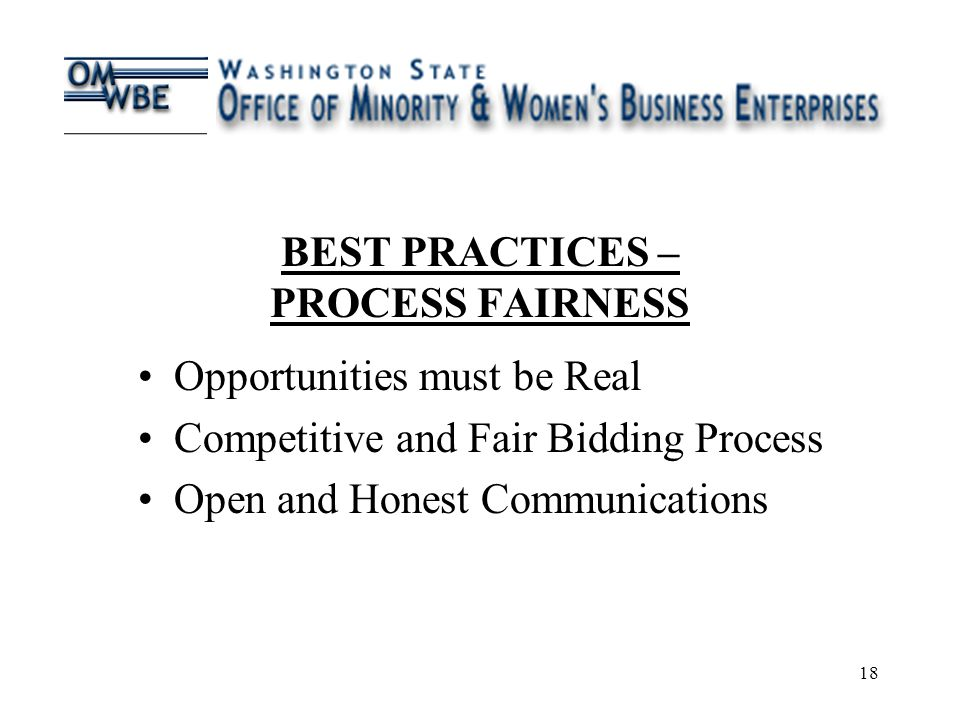 18 BEST PRACTICES – PROCESS FAIRNESS Opportunities must be Real Competitive and Fair Bidding Process Open and Honest Communications