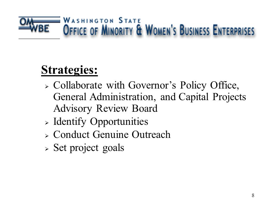 8 Strategies:  Collaborate with Governor's Policy Office, General Administration, and Capital Projects Advisory Review Board  Identify Opportunities  Conduct Genuine Outreach  Set project goals