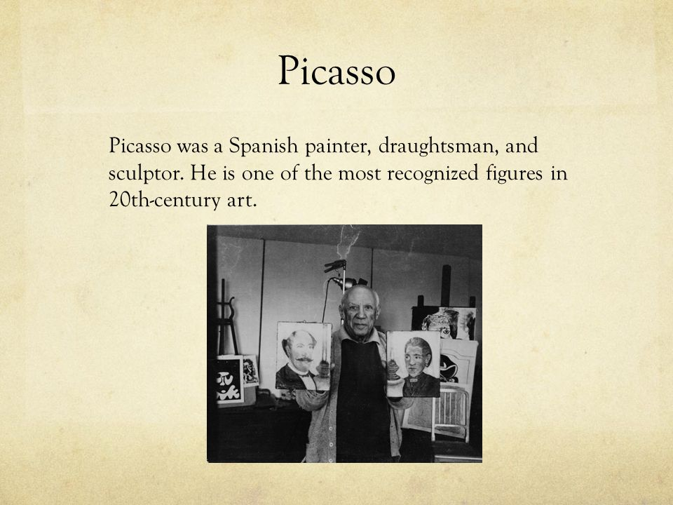 Picasso Picasso was a Spanish painter, draughtsman, and sculptor.