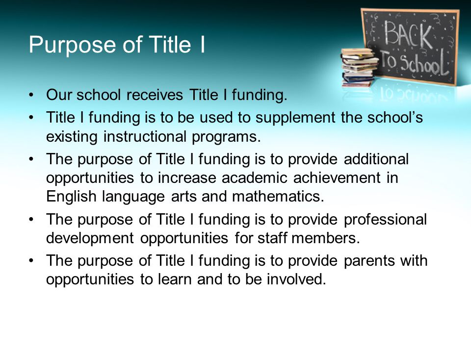 Purpose of Title I Our school receives Title I funding.