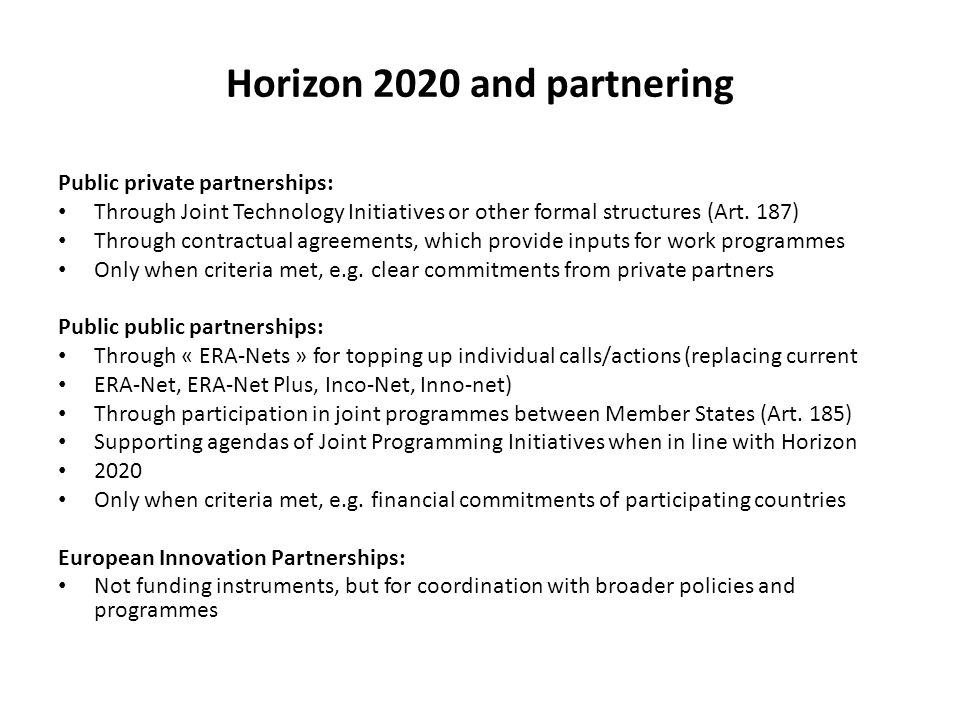 Horizon 2020 and partnering Public private partnerships: Through Joint Technology Initiatives or other formal structures (Art.