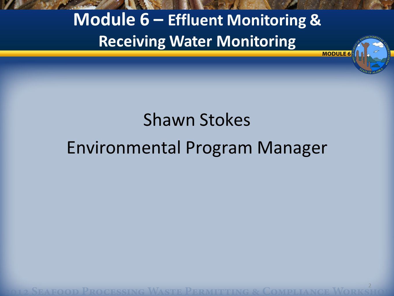 2 Shawn Stokes Environmental Program Manager Module 6 – Effluent Monitoring & Receiving Water Monitoring