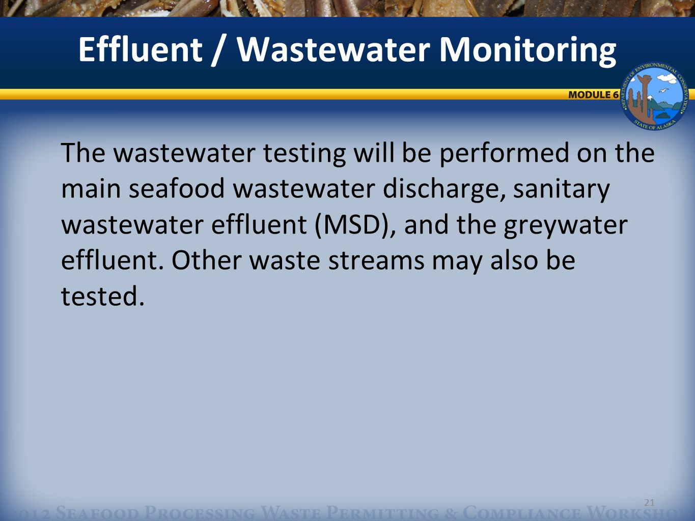 21 Effluent / Wastewater Monitoring The wastewater testing will be performed on the main seafood wastewater discharge, sanitary wastewater effluent (MSD), and the greywater effluent.