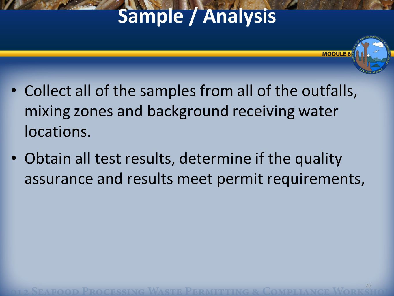 26 Sample / Analysis Collect all of the samples from all of the outfalls, mixing zones and background receiving water locations.