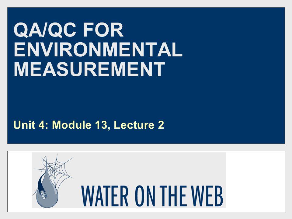 QA/QC FOR ENVIRONMENTAL MEASUREMENT Unit 4: Module 13, Lecture 2