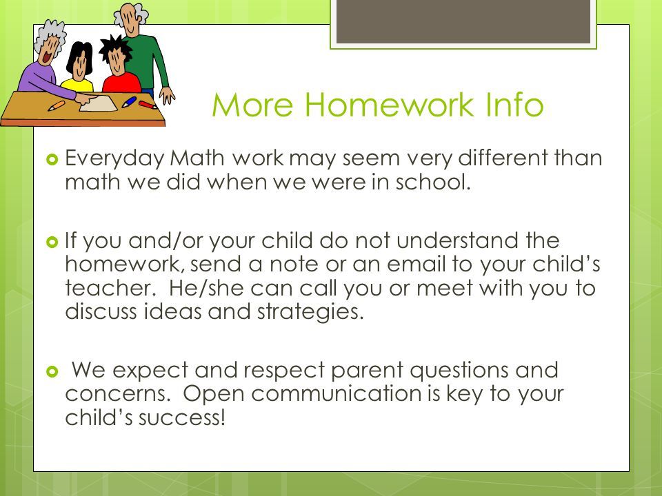 More Homework Info  Everyday Math work may seem very different than math we did when we were in school.
