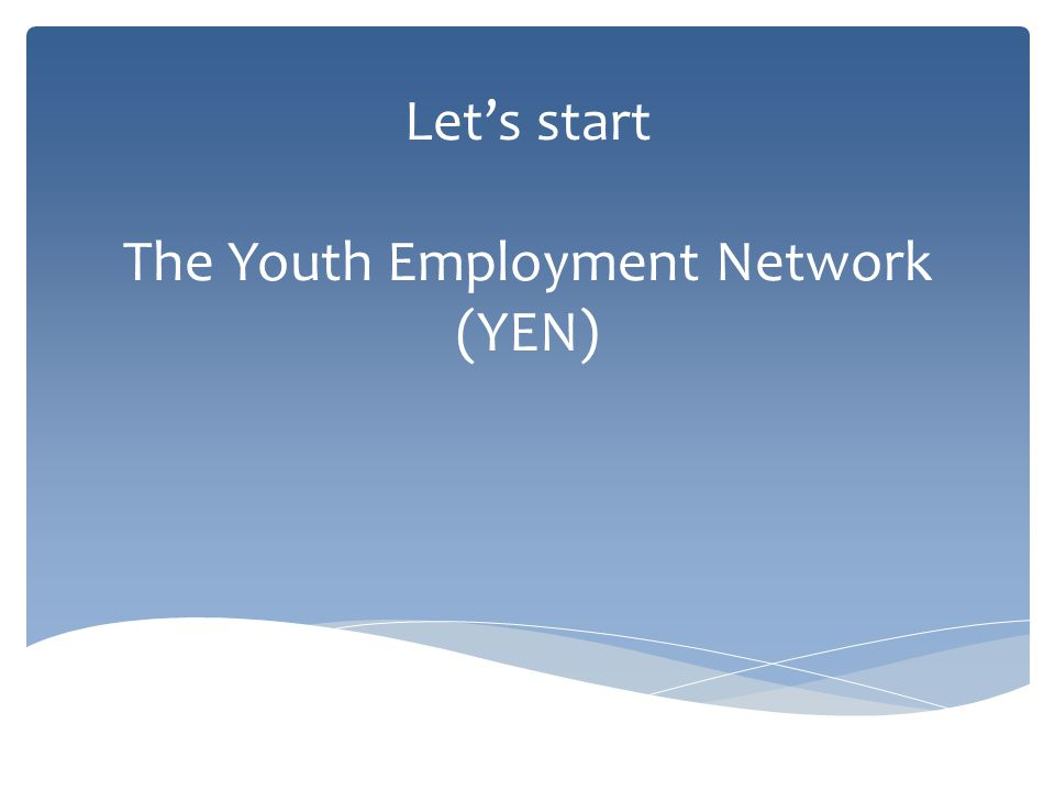 Let's start The Youth Employment Network (YEN)