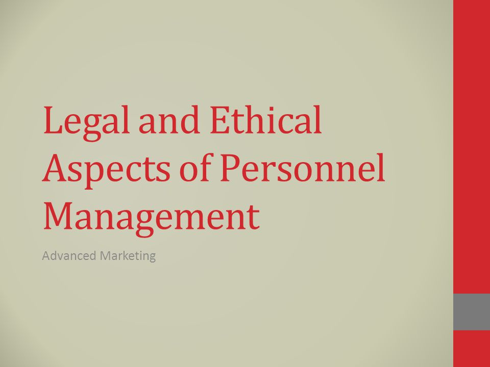 Legal and Ethical Aspects of Personnel Management Advanced Marketing