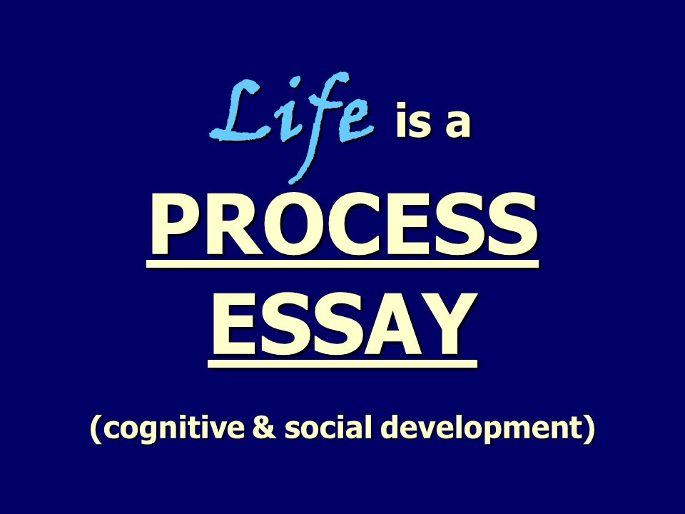 process essay life is a process essay cognitive social  2 life is a process essay cognitive social development