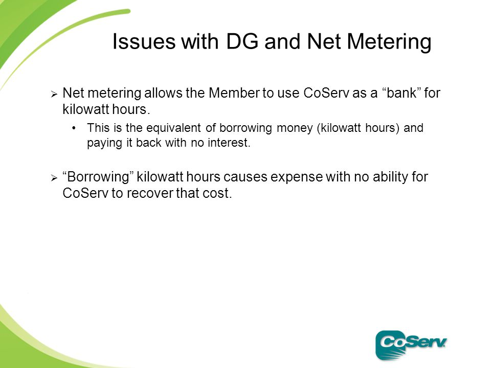  Net metering allows the Member to use CoServ as a bank for kilowatt hours.
