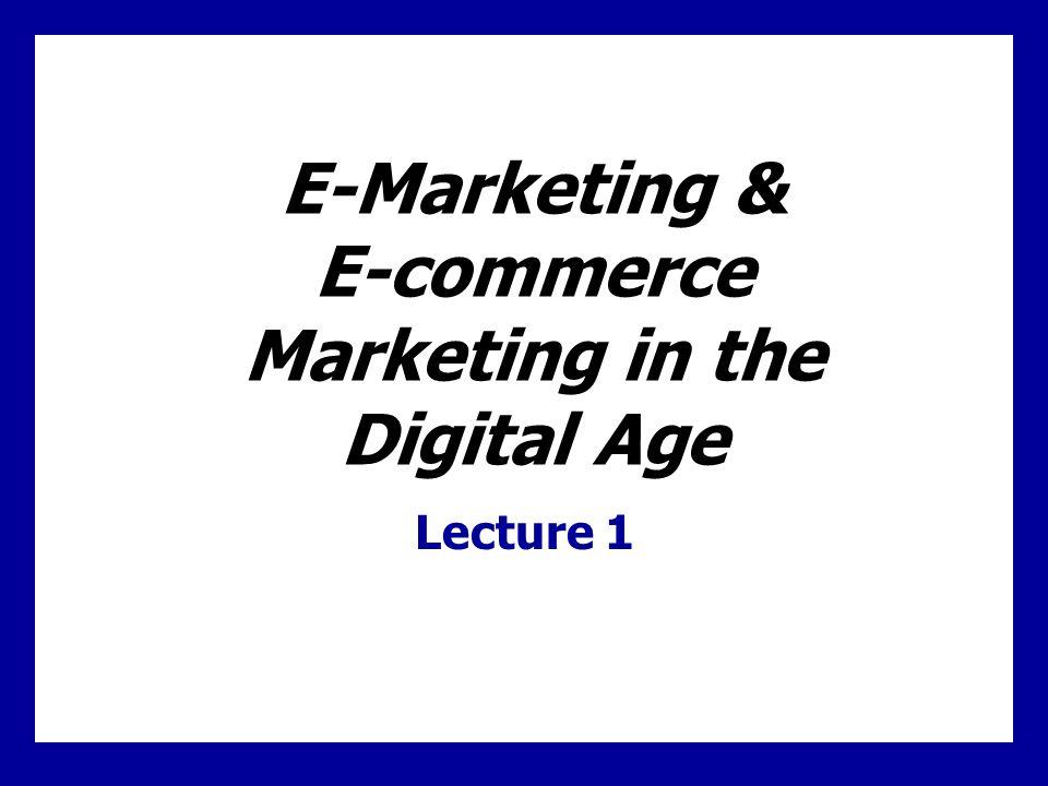 E-Marketing & E-commerce Marketing in the Digital Age Lecture 1