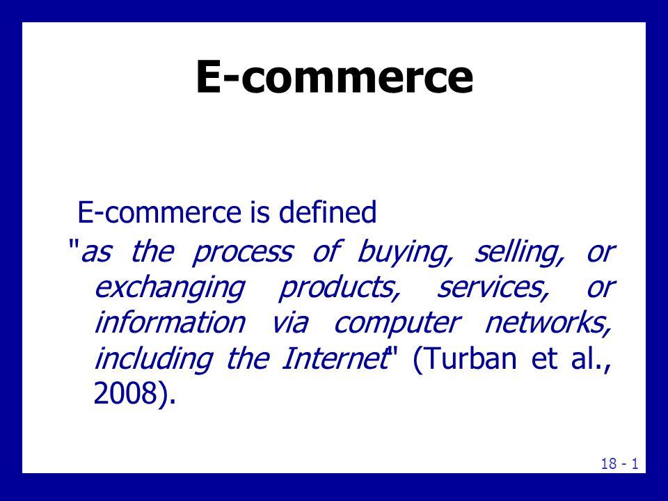 18 - 1 E-commerce E-commerce is defined