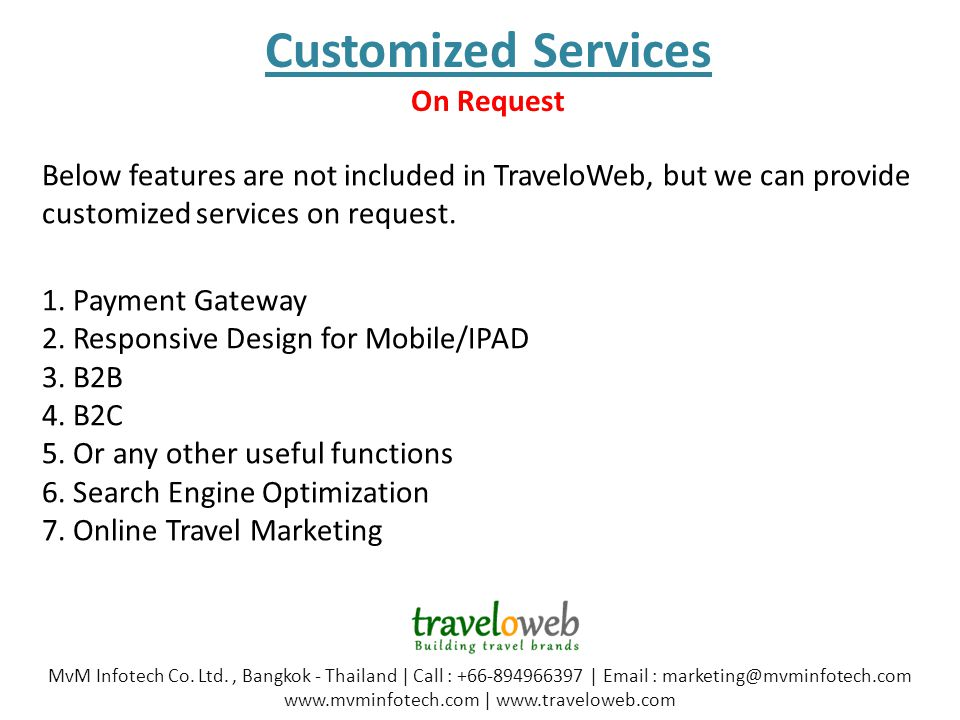Below features are not included in TraveloWeb, but we can provide customized services on request.