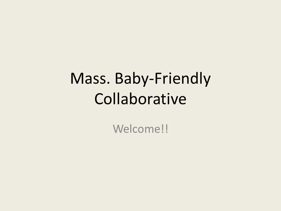 Mass. Baby-Friendly Collaborative Welcome!!