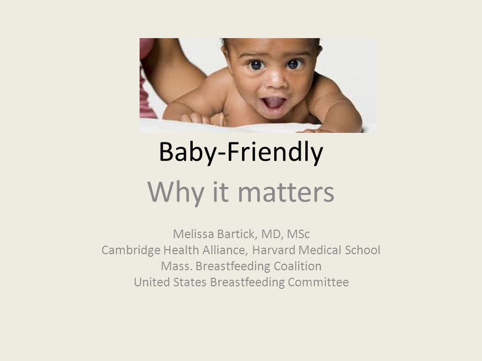 Baby-Friendly Why it matters Melissa Bartick, MD, MSc Cambridge Health Alliance, Harvard Medical School Mass.