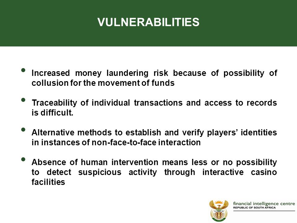 Increased money laundering risk because of possibility of collusion for the movement of funds Traceability of individual transactions and access to records is difficult.