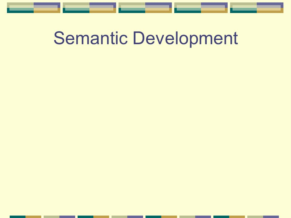 Semantic Development