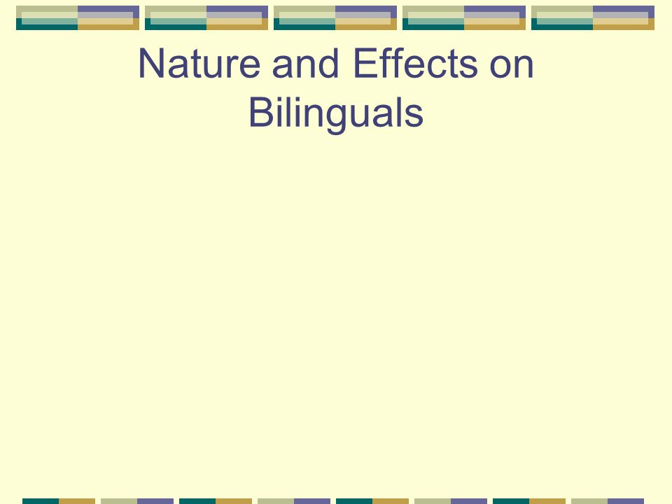 Nature and Effects on Bilinguals