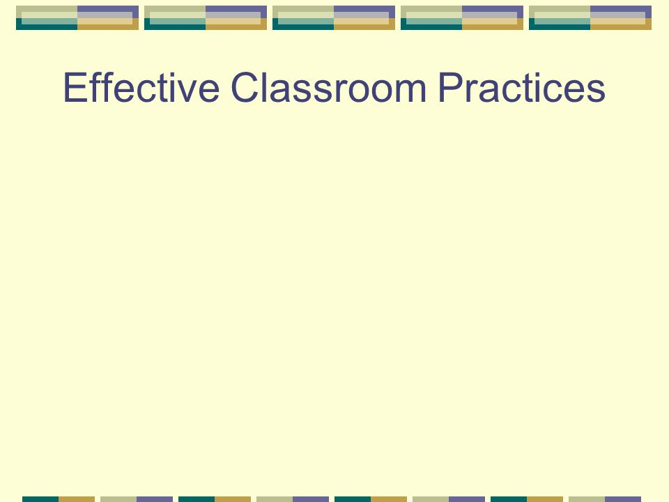 Effective Classroom Practices