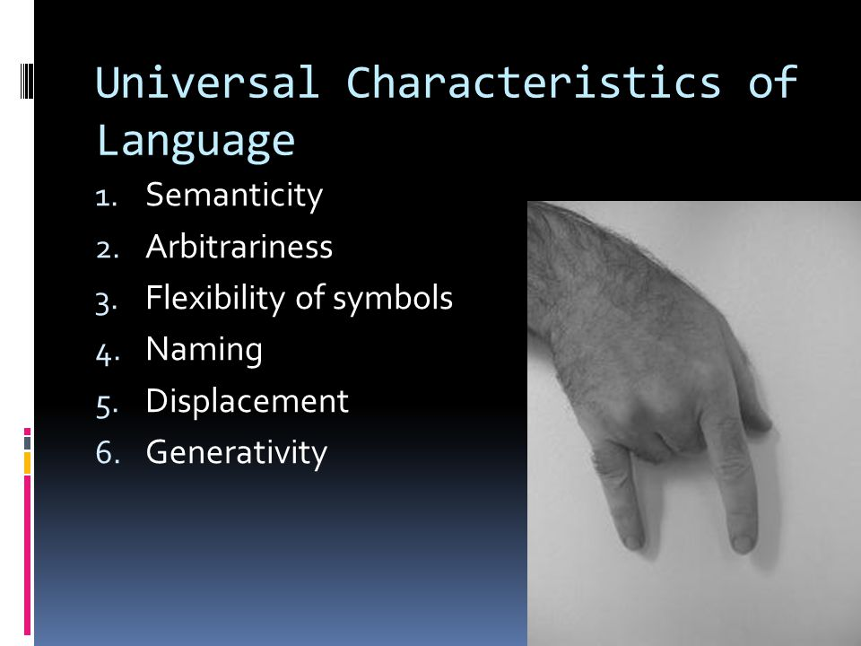 Universal Characteristics of Language 1. Semanticity 2.