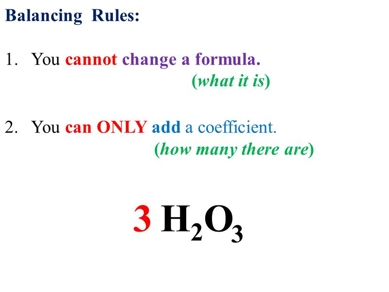 Balancing Rules: 1.You cannot change a formula. (what it is) H2OH2O