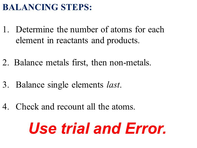 BALANCING STEPS: 1.Determine the number of atoms for each element in reactants and products.