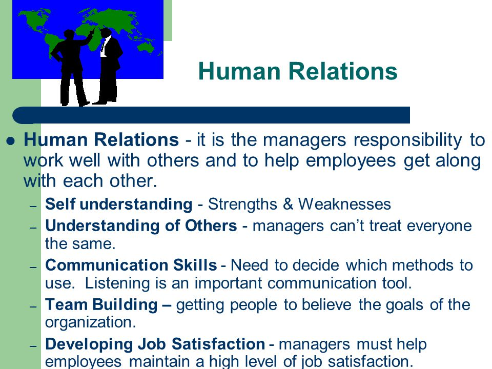 Human Relations Human Relations - it is the managers responsibility to work well with others and to help employees get along with each other. – Self u
