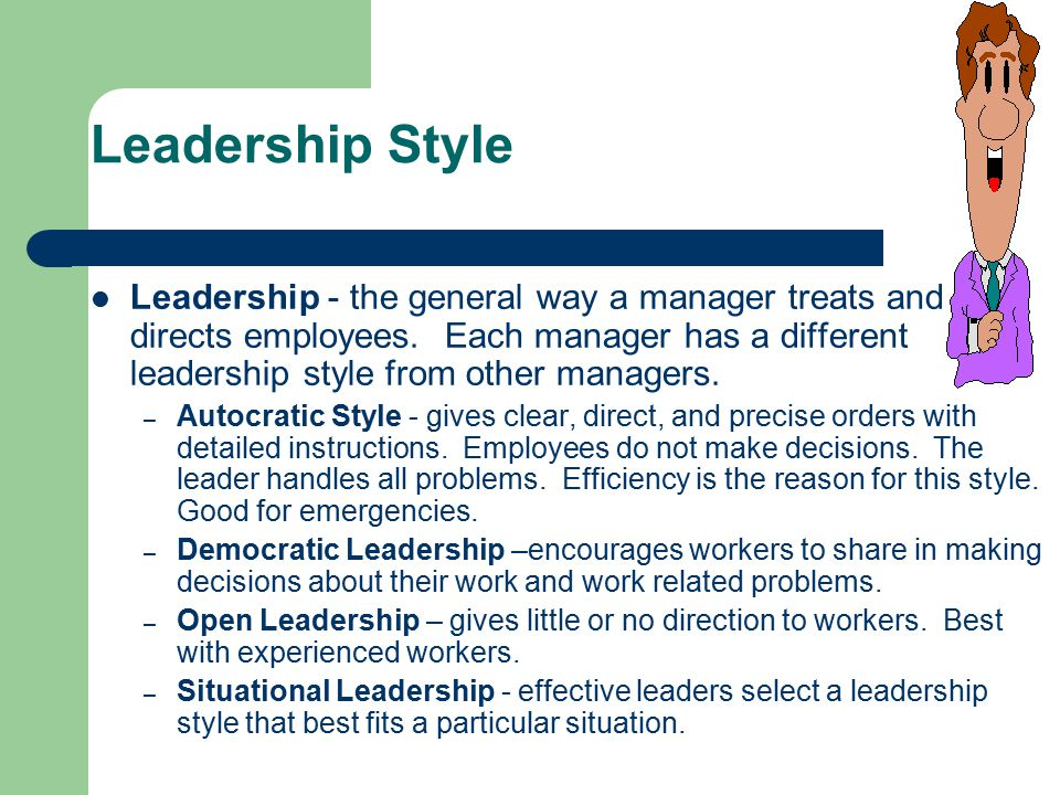 Leadership Style Leadership - the general way a manager treats and directs employees. Each manager has a different leadership style from other manager