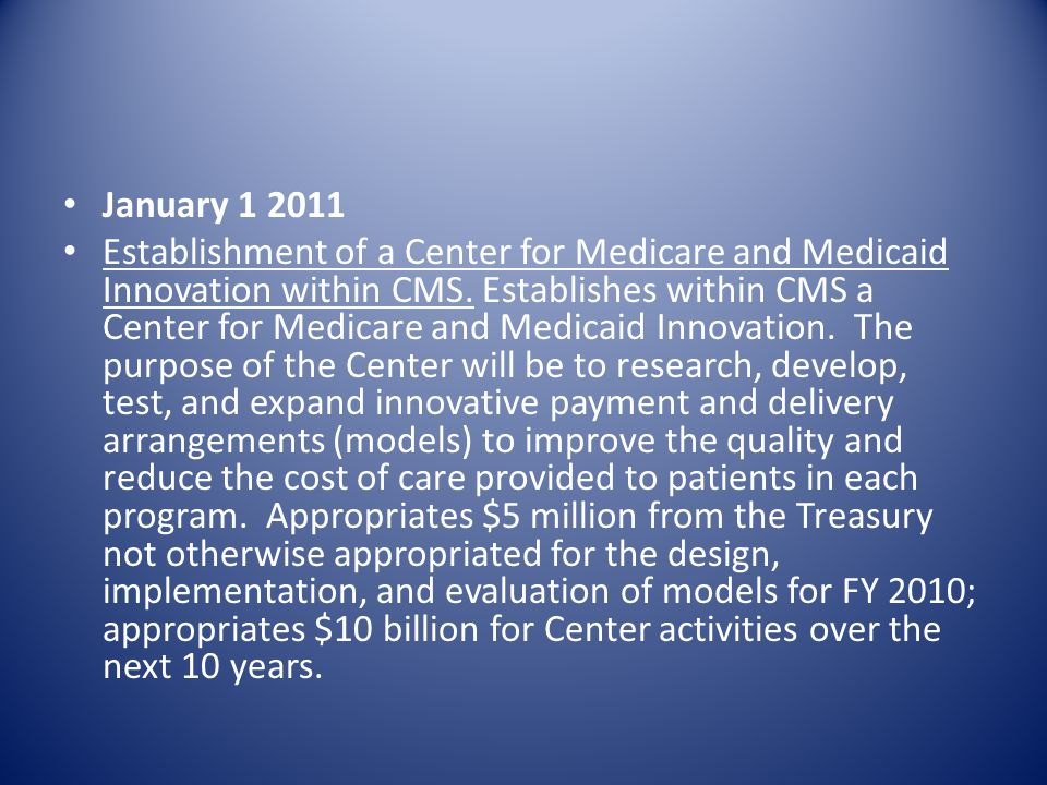 January Establishment of a Center for Medicare and Medicaid Innovation within CMS.
