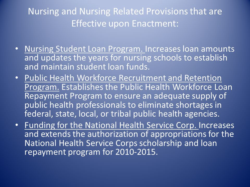 Nursing and Nursing Related Provisions that are Effective upon Enactment: Nursing Student Loan Program.