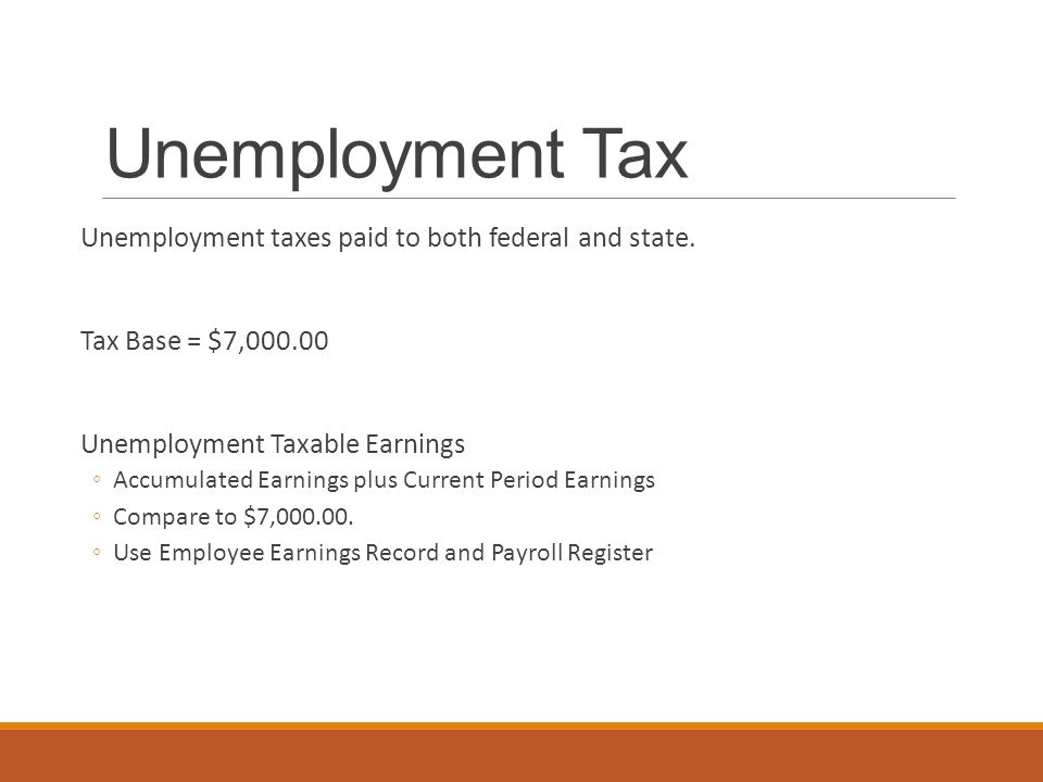 Unemployment Tax Unemployment taxes paid to both federal and state.