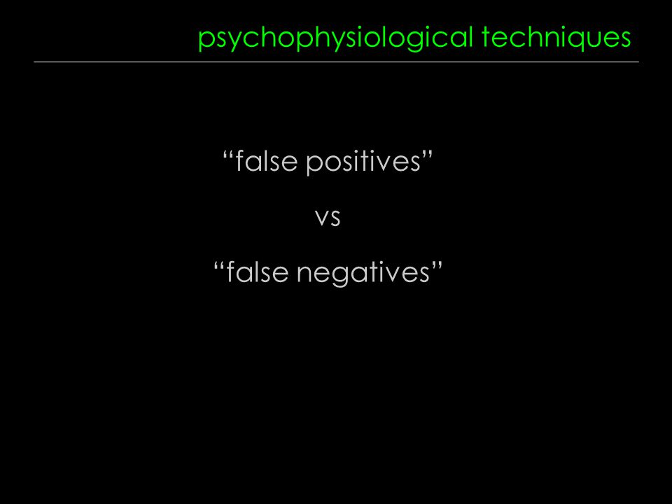 psychophysiological techniques false positives vs false negatives