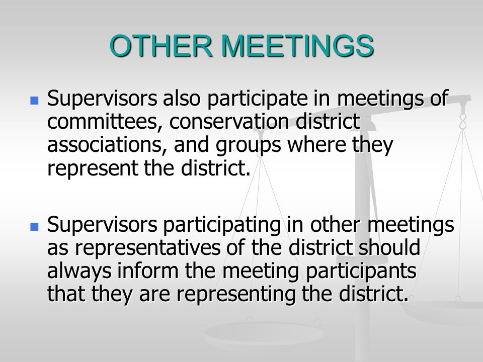 OTHER MEETINGS Supervisors also participate in meetings of committees, conservation district associations, and groups where they represent the district.