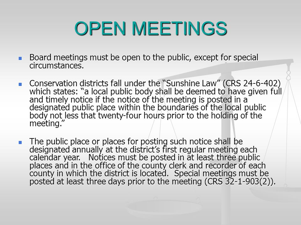 OPEN MEETINGS Board meetings must be open to the public, except for special circumstances.
