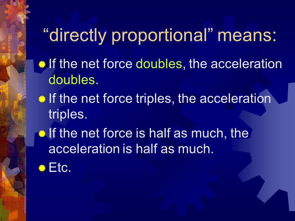 directly proportional means:  If the net force doubles, the acceleration doubles.