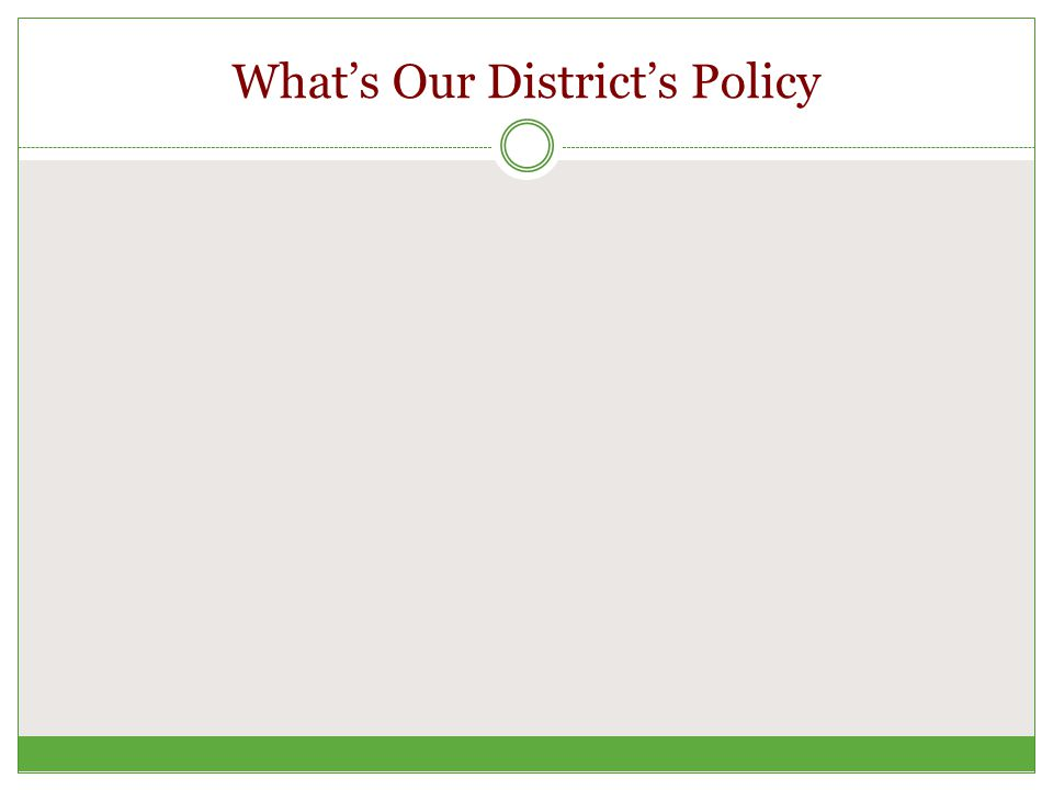 What's Our District's Policy