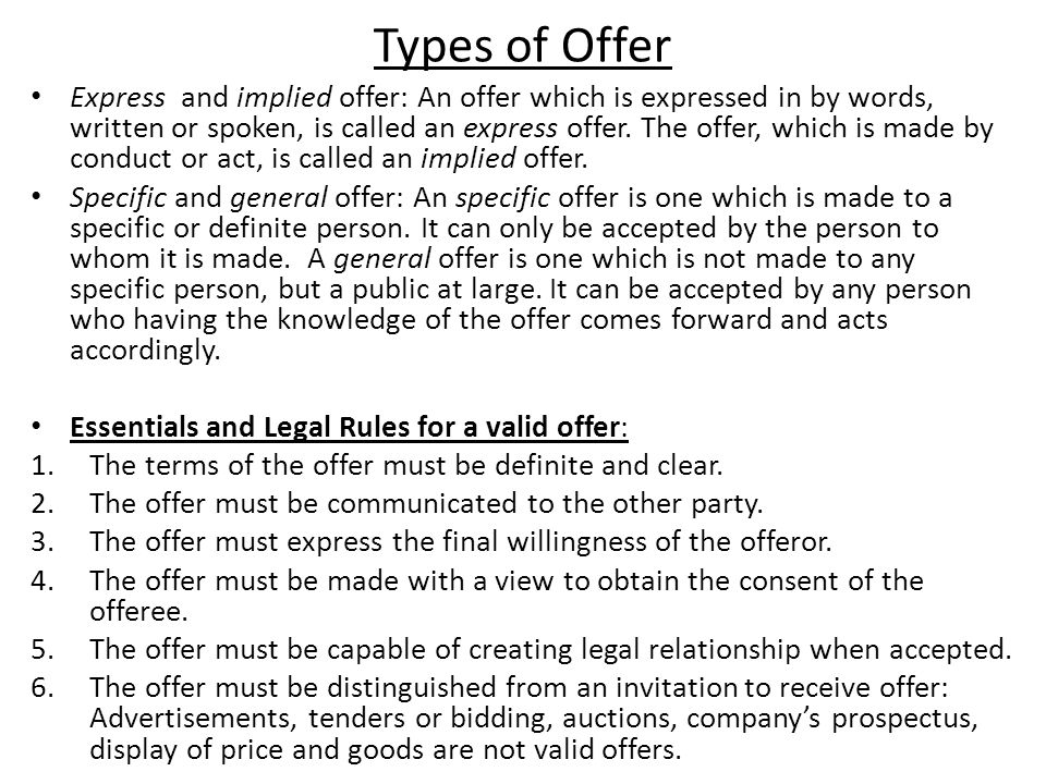 Types of Offer Express and implied offer: An offer which is expressed in by words, written or spoken, is called an express offer.