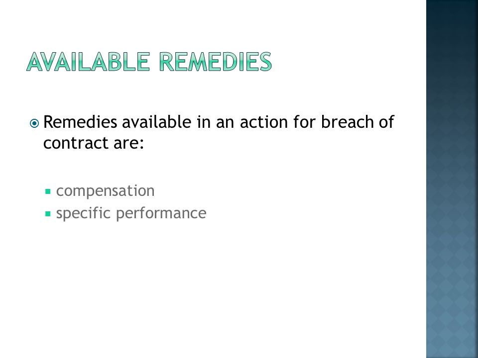  Remedies available in an action for breach of contract are:  compensation  specific performance