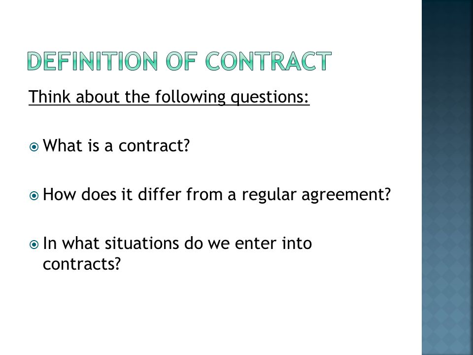 Think about the following questions:  What is a contract.