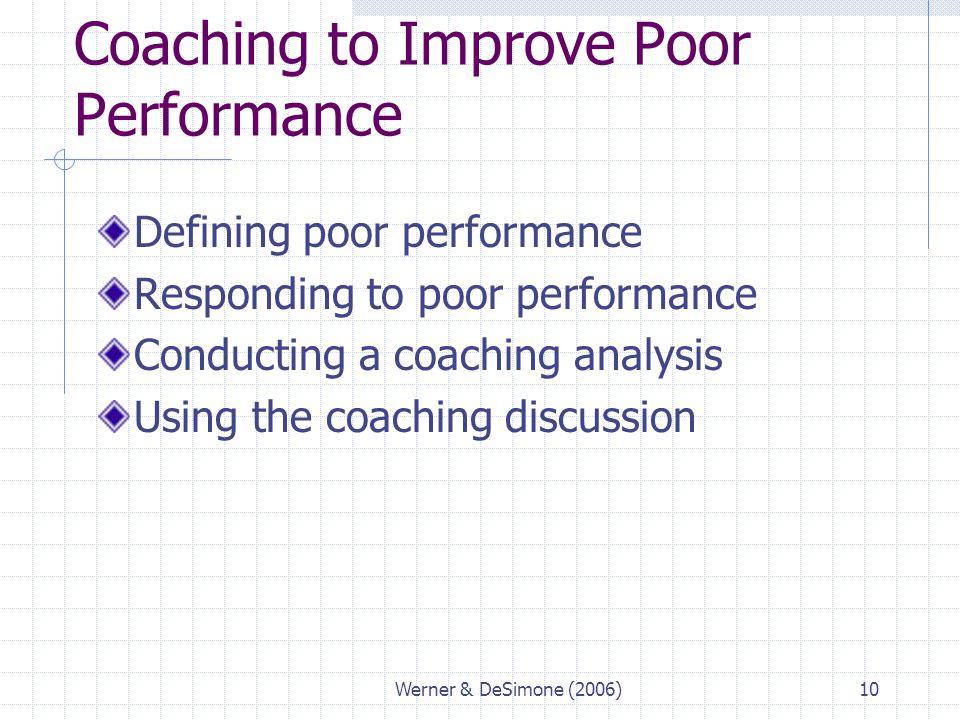 Werner & DeSimone (2006)10 Coaching to Improve Poor Performance Defining poor performance Responding to poor performance Conducting a coaching analysi