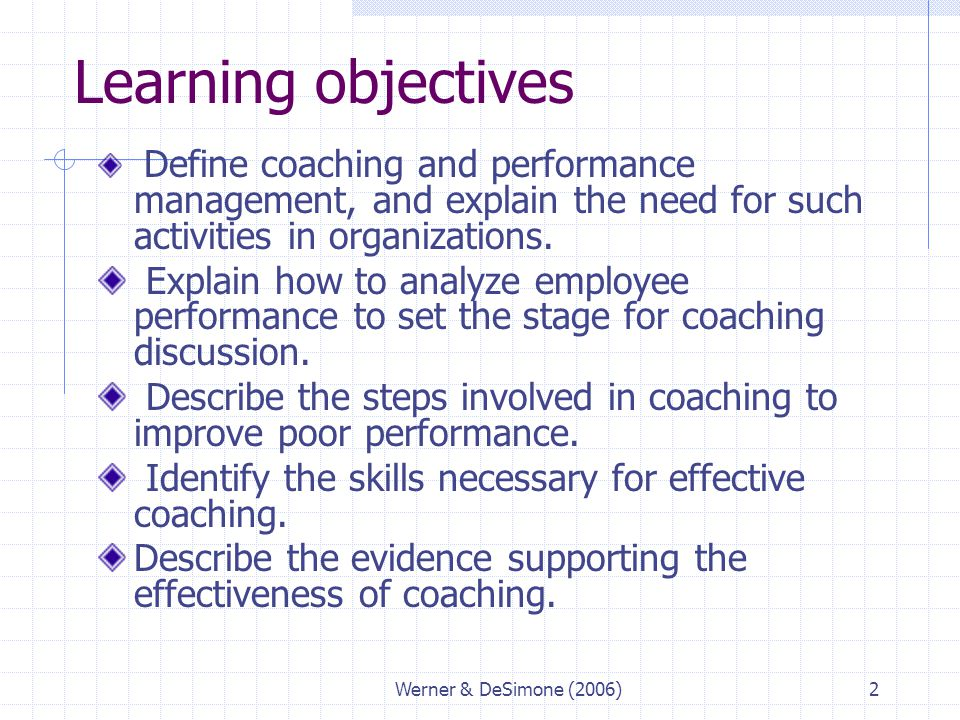 Werner & DeSimone (2006)2 Learning objectives Define coaching and performance management, and explain the need for such activities in organizations. E
