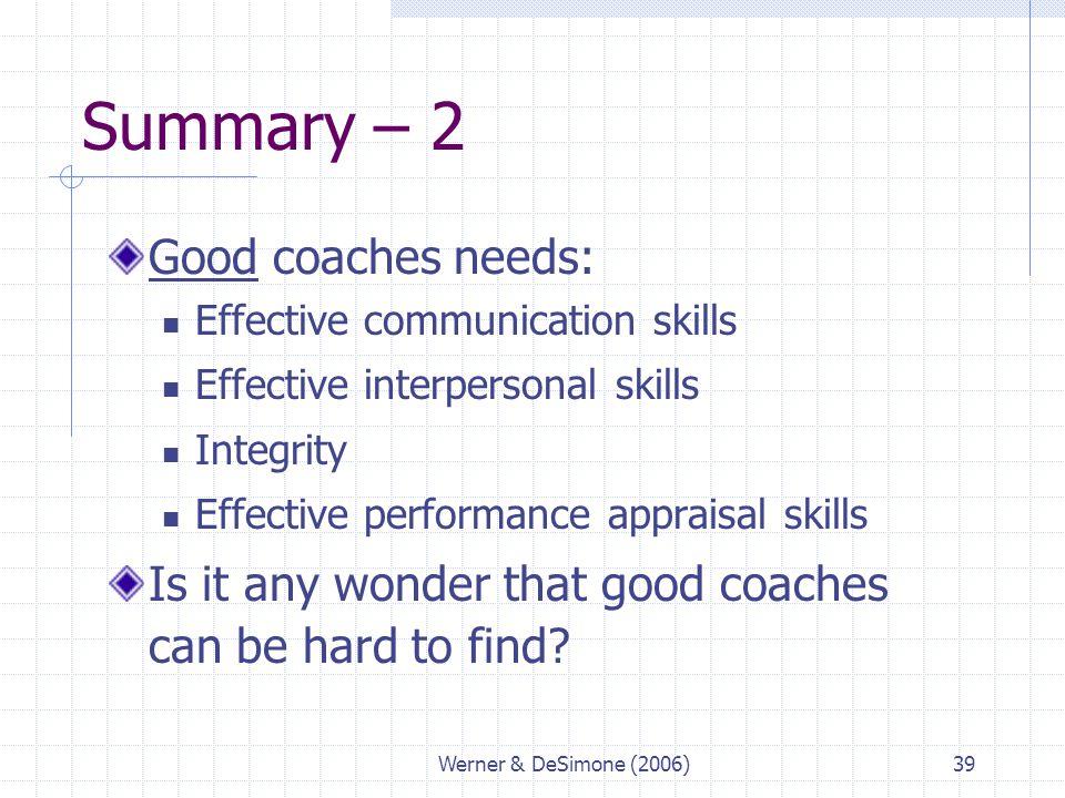 Werner & DeSimone (2006)39 Summary – 2 Good coaches needs: Effective communication skills Effective interpersonal skills Integrity Effective performan