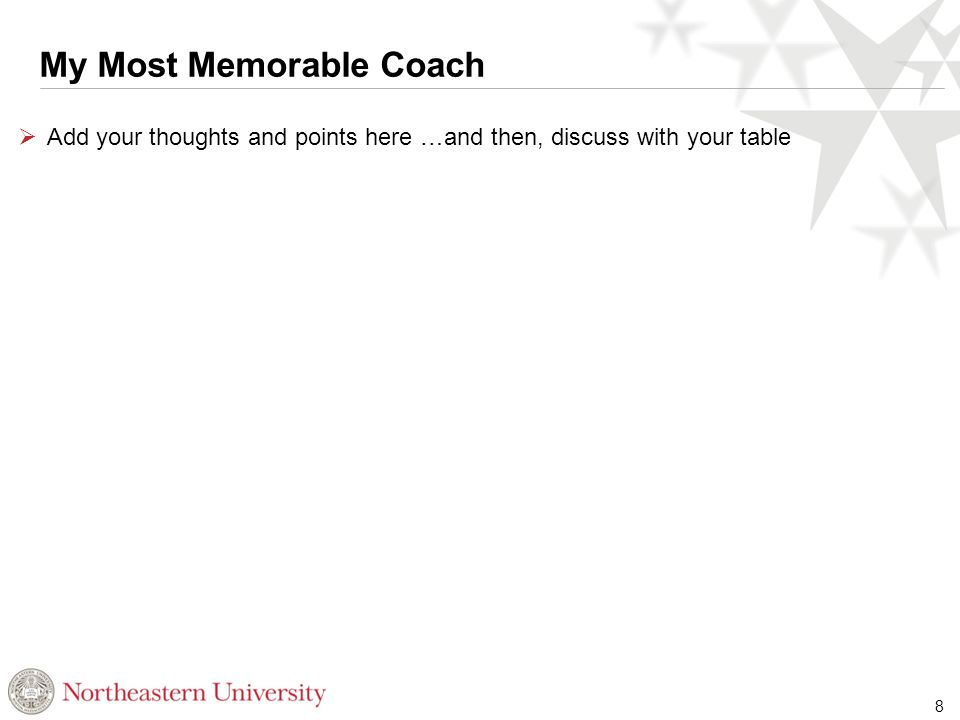 My Most Memorable Coach  Add your thoughts and points here …and then, discuss with your table 8