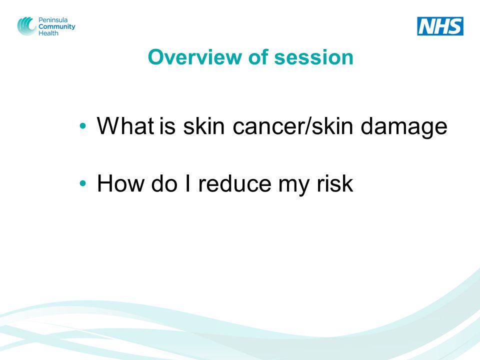 Reasons for doing this session South West has the highest incidence of skin damage/melanoma in the UK