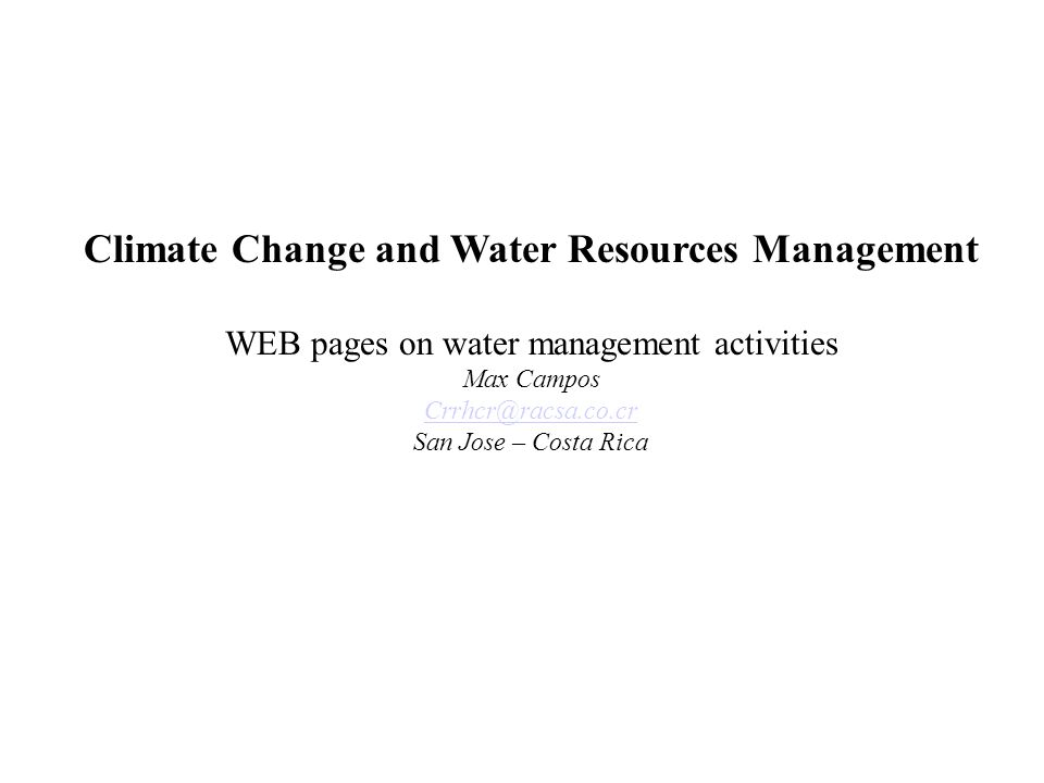 Climate Change and Water Resources Management WEB pages on water management activities Max Campos San Jose – Costa Rica